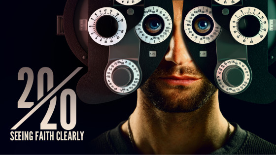 20/20 - Seeing Faith Clearly